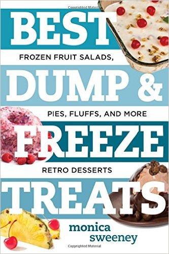 Best Dump and Freeze Treats - Frozen Fruit Salads, Pies, Fluffs, and More Retro Desserts (Best Ever)