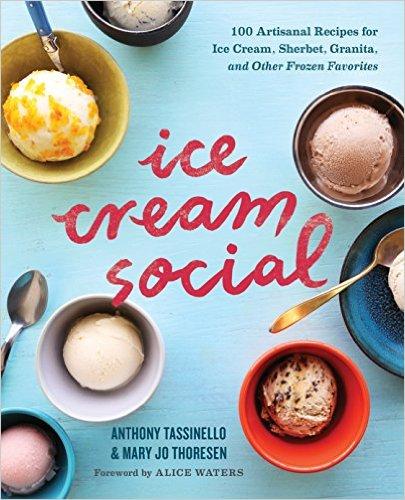 Ice Cream Social- 100 Artisanal Recipes for Ice Cream, Sherbet, Granita, and Other Frozen Favorites