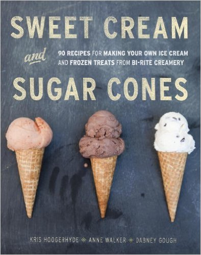 Sweet Cream and Sugar Cones- 90 Recipes for Making Your Own Ice Cream and Frozen Treats from Bi-Rite Creamery