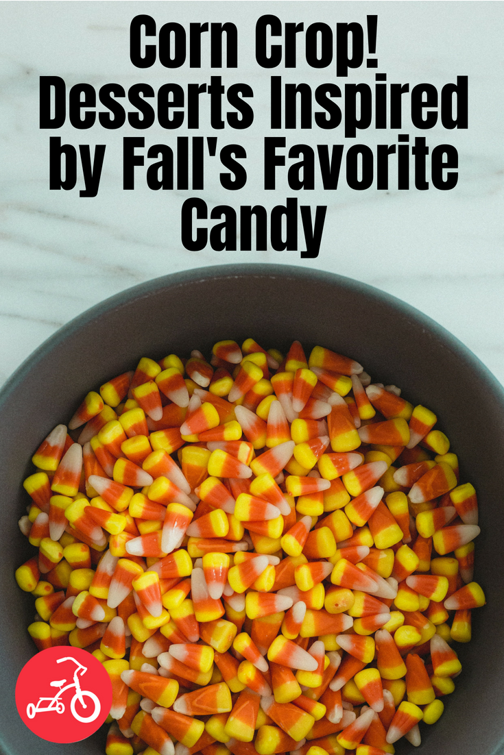 Corn Crop! Desserts Inspired by Fall's Favorite Candy