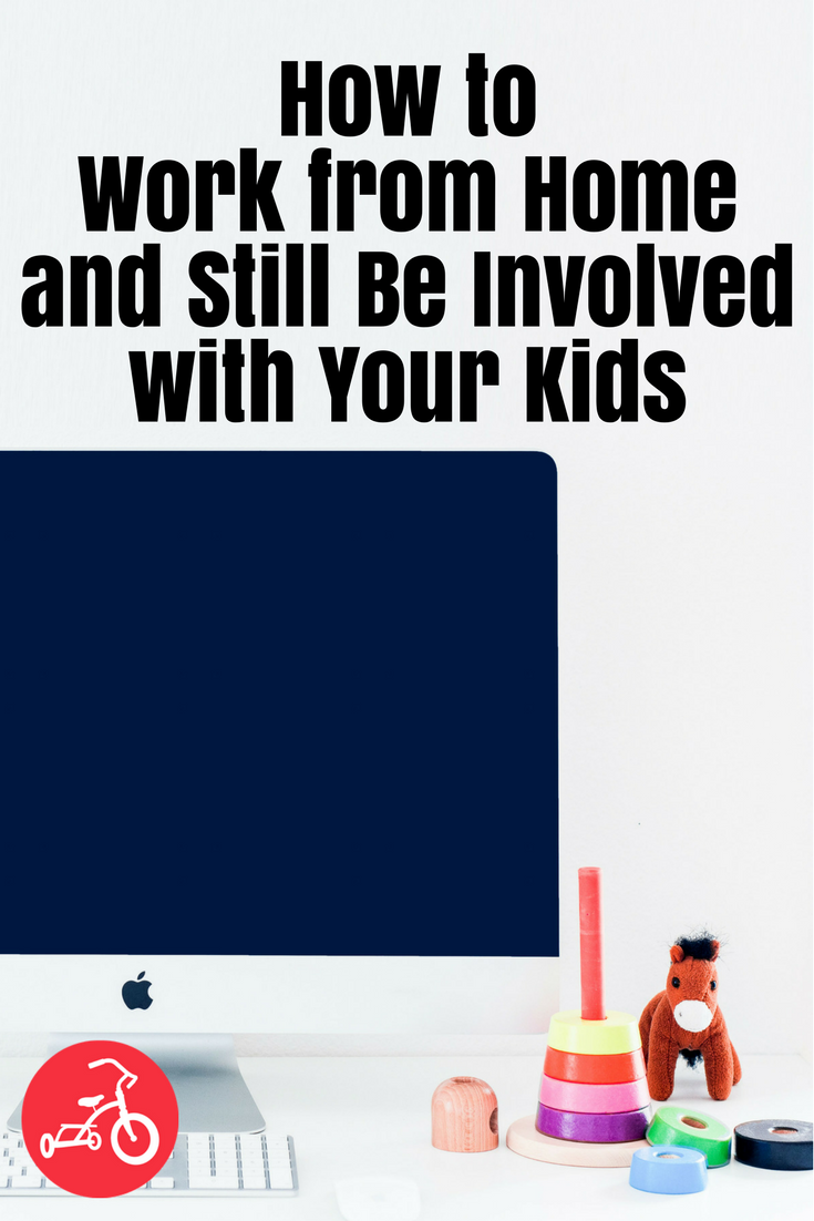 How to Work from Home & Still Be Involved with Your Kids (It's Possible!)