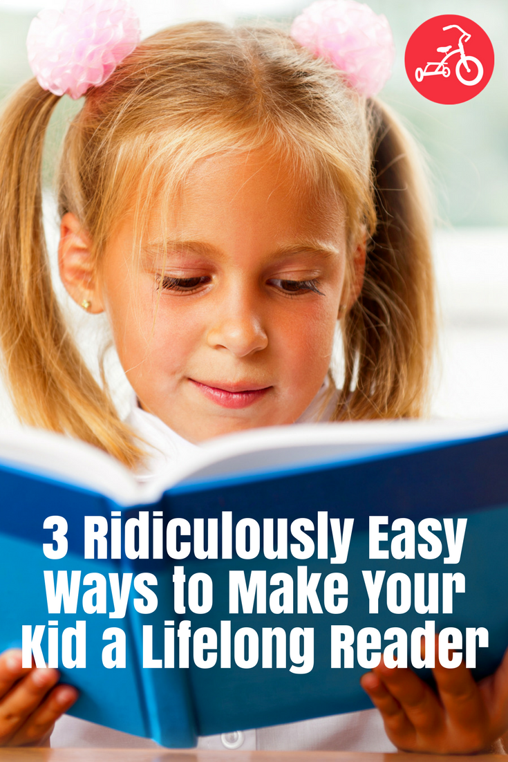 3 Ridiculously Easy Ways to Make Your Kid a Lifelong Reader