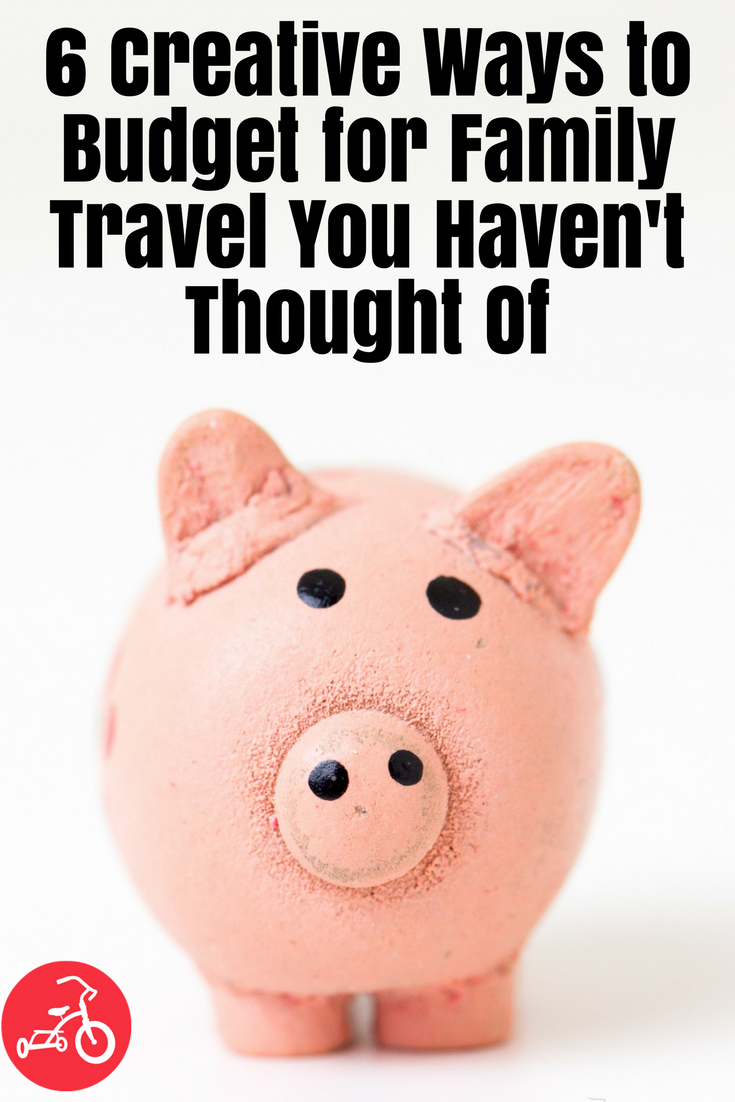 6 Creative Ways to Budget for Family Travel You Haven't Thought Of