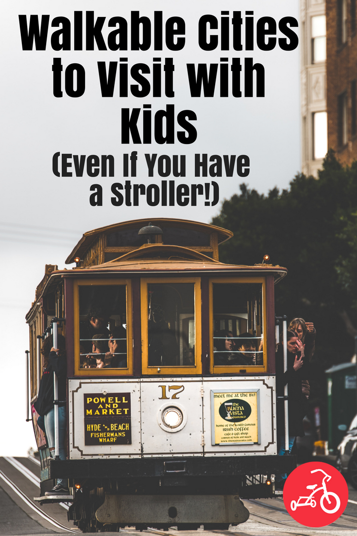 Walkable Cities to Visit with Kids (Even If You Have a Stroller!)