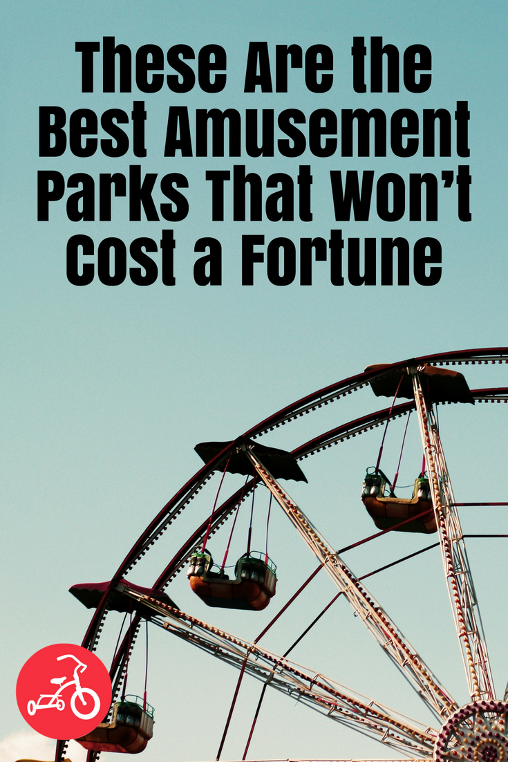 These Are the Best Amusement Parks That Won_t Cost a Fortune
