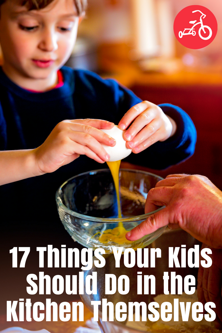 17 Things Your Kids Should Do in the Kitchen Themselves