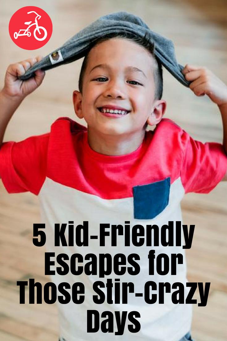 5 Kid-Friendly Escapes for Those Stir-Crazy Days