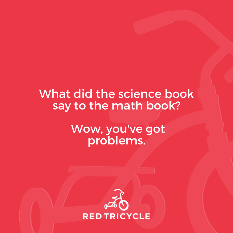 What did the science book say to the math book? Wow you've got problems jokes for kids