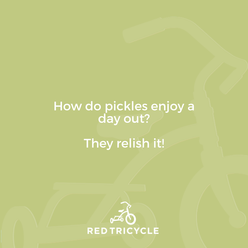 How do pickles enjoy a day out? They relish it! funny jokes for kids Red Tricycle