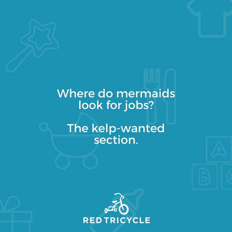 Where do mermaids look for job? The kelp-wanted section. funny jokes for kids Red Tricycle