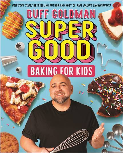 Duff Goldman - Super Good: Baking for Kids